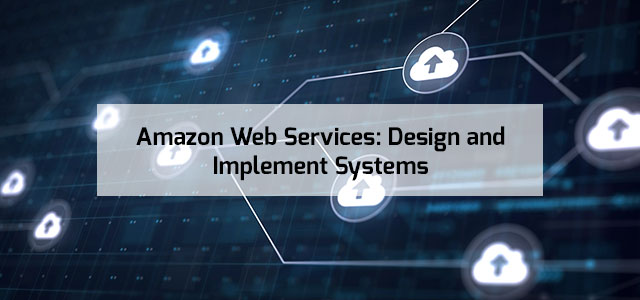 Amazon Web Services: Design and Implement Systems