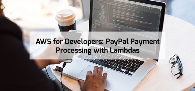 AWS for Developers: PayPal Payment Processing with Lambdas