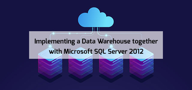 Implementing a Data Warehouse together with Microsoft SQL Server 2012