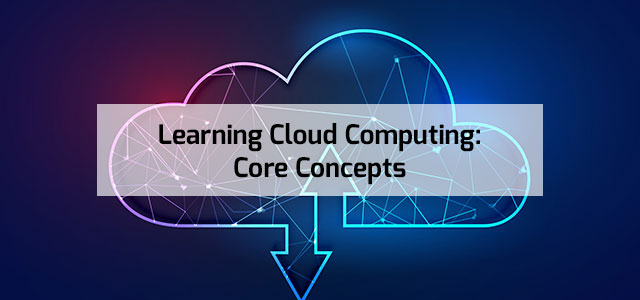 Learning Cloud Computing: Core Concepts