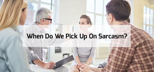 When Do We Pick Up On Sarcasm?